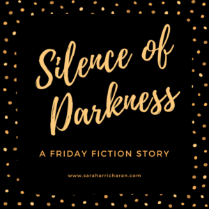 Silence of Darkness (Friday Fiction)